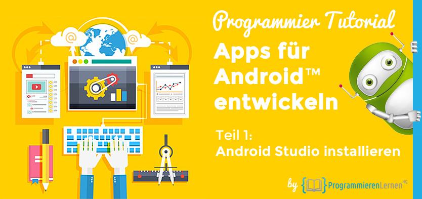 Programmier Tutorial - Apps für Android entwickeln - Android Studio installieren