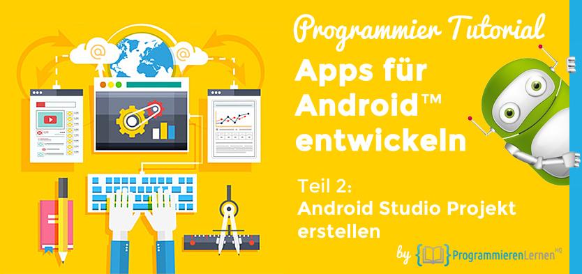 Programmier Tutorial - Apps für Android entwickeln - Android Studio Projekt erstellen und einrichten