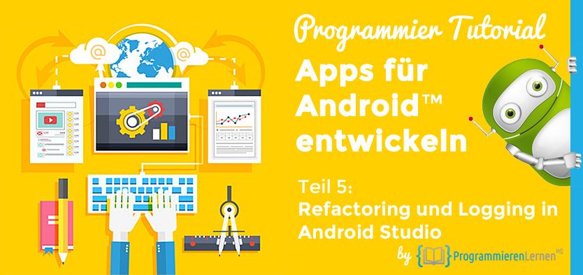 Programmier Tutorial - Apps für Android entwickeln - Refactoring und Logging in Android Studio